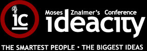 Moses Znaimer's ideacity Conference: THE SMARTEST PEOPLE - THE BIGGEST IDEAS